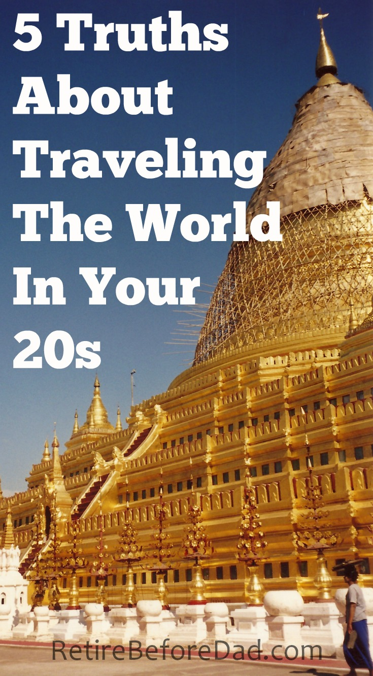 Now that I'm forty, I look back at traveling the world in my 20s through a different lens. Here are 5 truths about travel from an old washed-up backpacker. Shwedagon Pagoda.