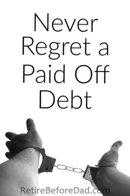 Debt is a tool to grow wealth and vice that can prevent prosperity. A paid off debt is never something to regret. Because a paid off debt is one less thing to worry about. And if you don't like being debt-free, you can always go back. Handcuffs.