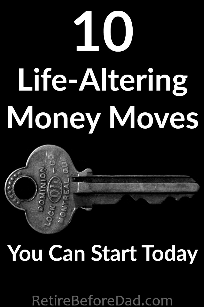 These 10 life-altering money moves will help you step off the treadmill and build a foundation on which you can begin to grow your wealth.