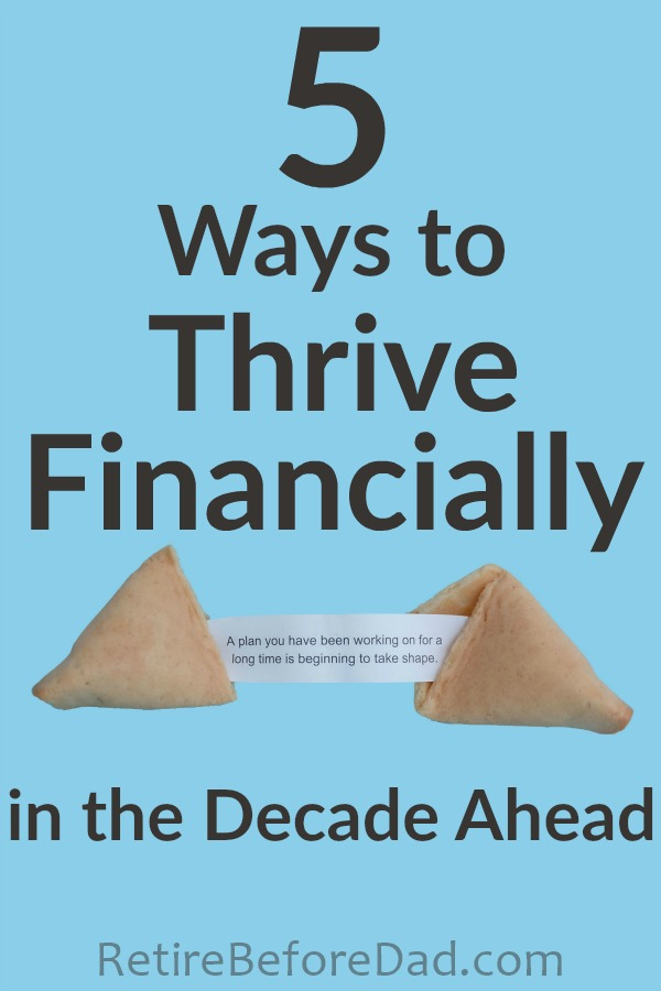You can choose to thrive financially in the decade ahead by making smarter money decisions every day. Consider these 5 things to help you prepare for inevitable economic uncertainty and ensure the next decade is your best ever.